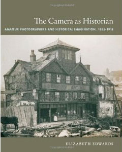 The Camera as Historian: Amateur Photographers and Historical Imagination, 1885–1918