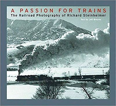 A Passion for Trains: The Railroad Photography of Richard Steinheimer