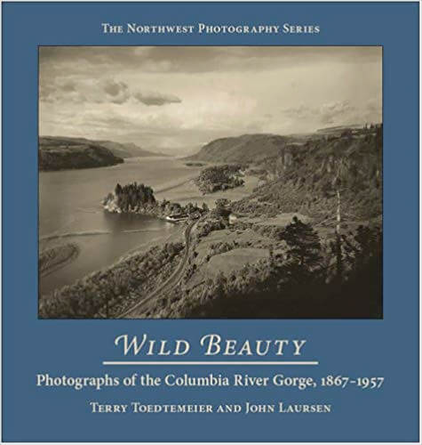 Wild Beauty: Photography of the Columbia River Gorge, 1867-1957